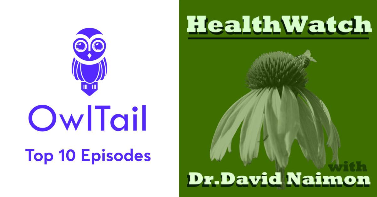 Best Episodes of Healthwatch with Dr  David Naimon: Interviews with