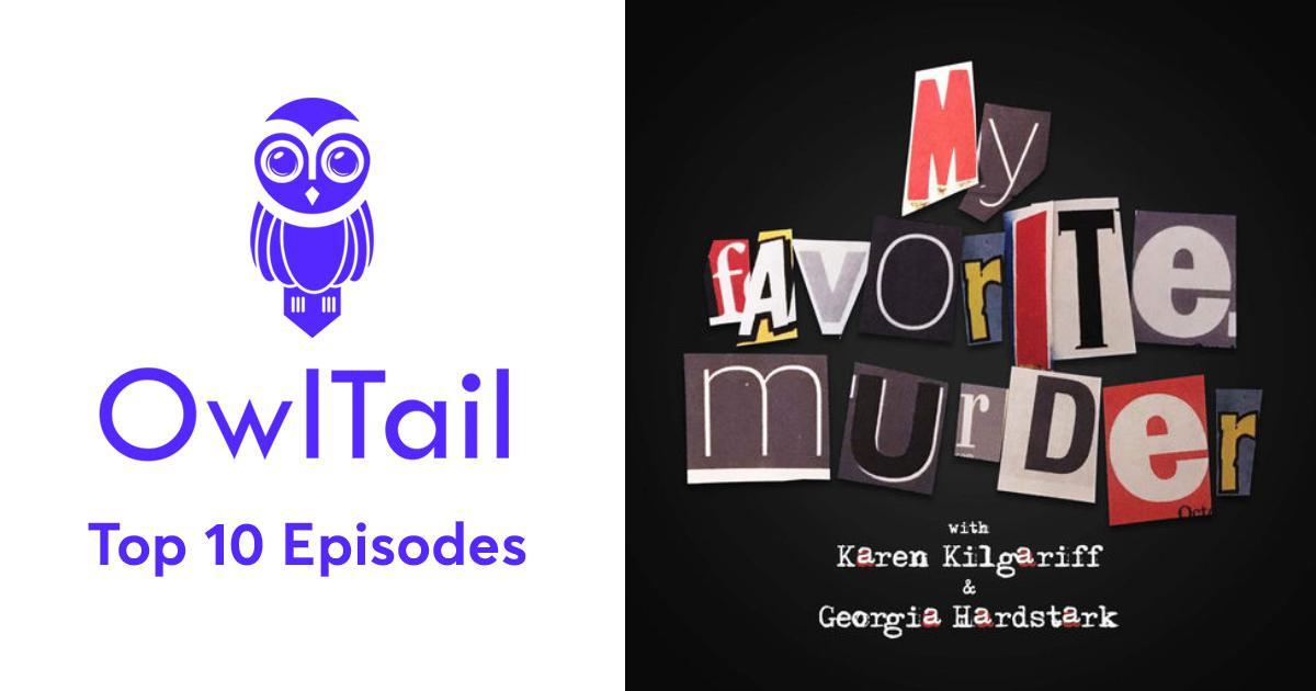 Best Episodes of My Favorite Murder with Karen Kilgariff and Georgia