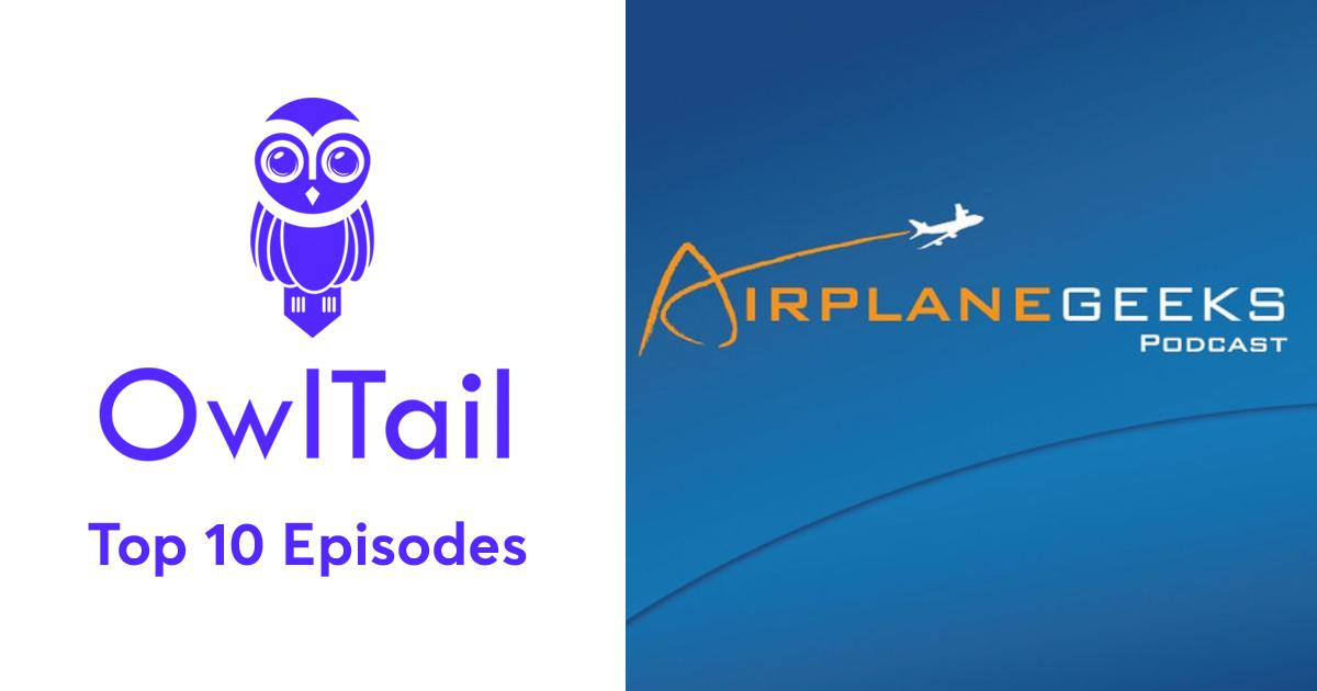 Best Episodes of Airplane Geeks Podcast