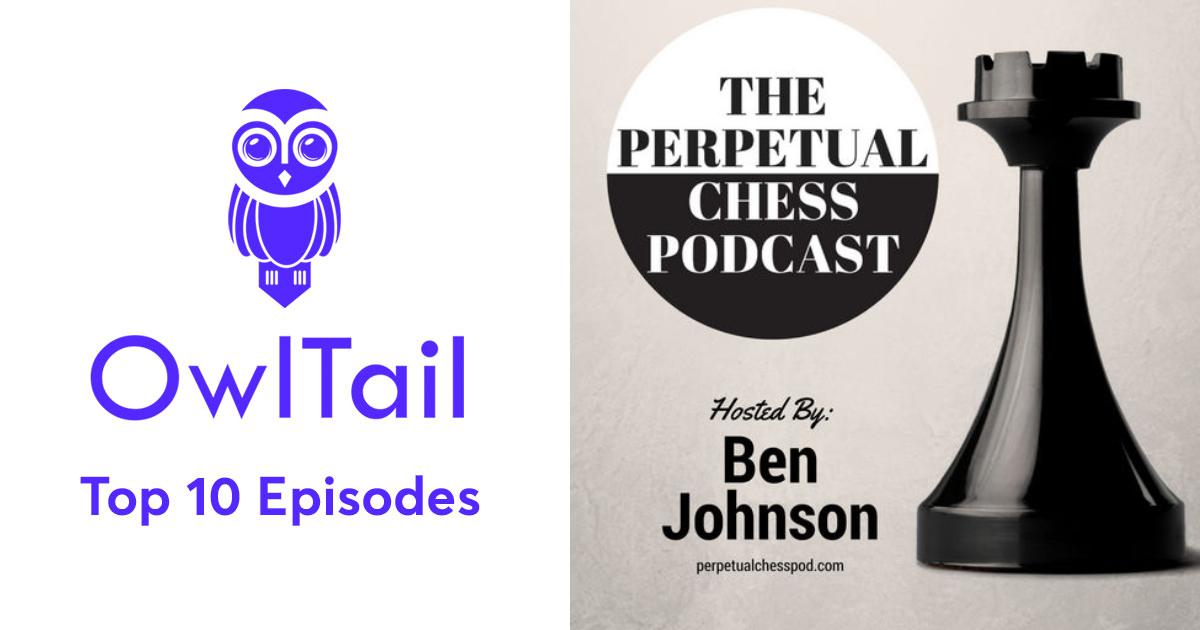 Best Episodes of Perpetual Chess Podcast