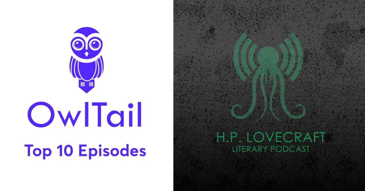 Best Episodes of The H P Lovecraft Literary Podcast