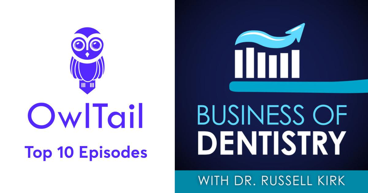 Best Episodes of Business Of Dentistry with Dr  Russell Kirk