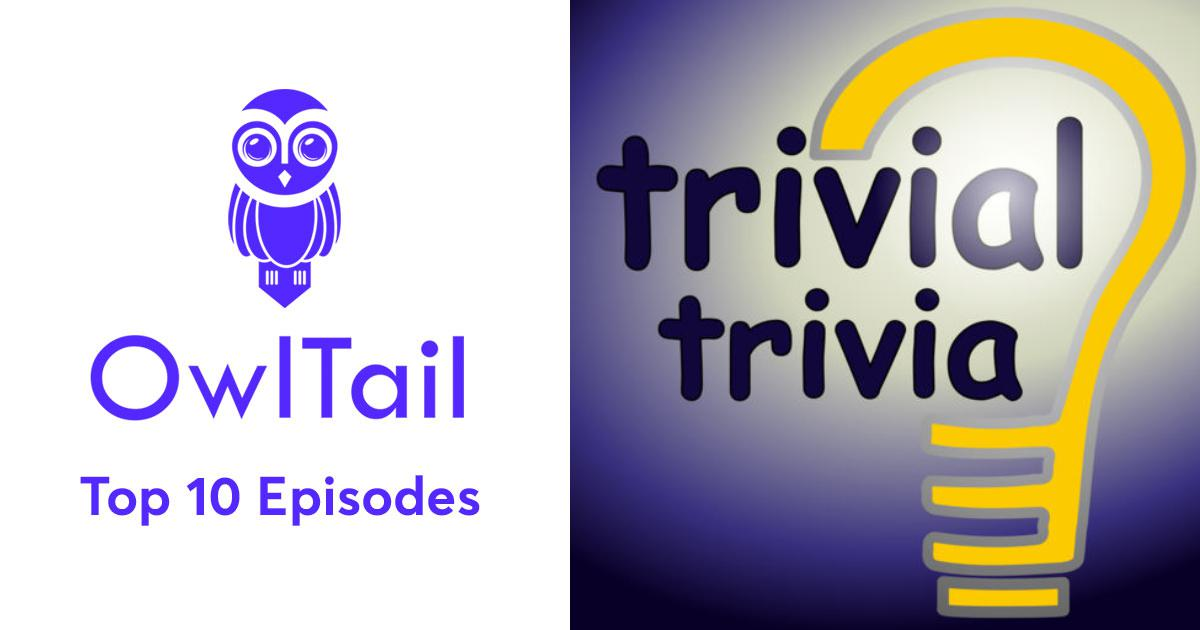Best Episodes of Trivial Trivia Podcast