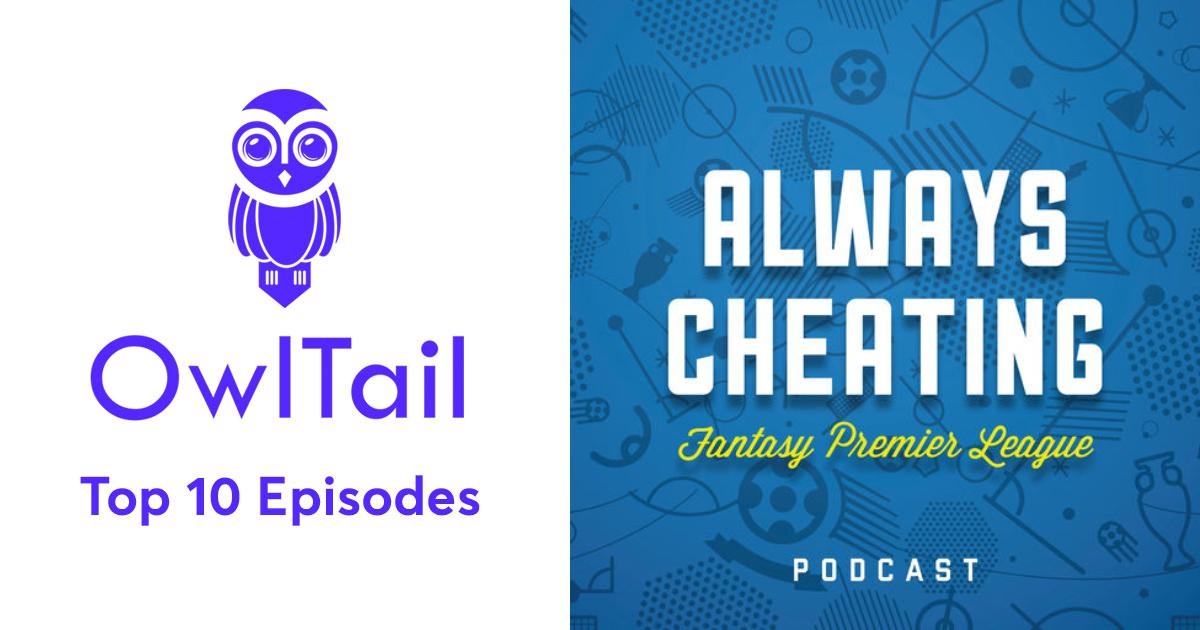 Best Episodes of Always Cheating FPL Podcast