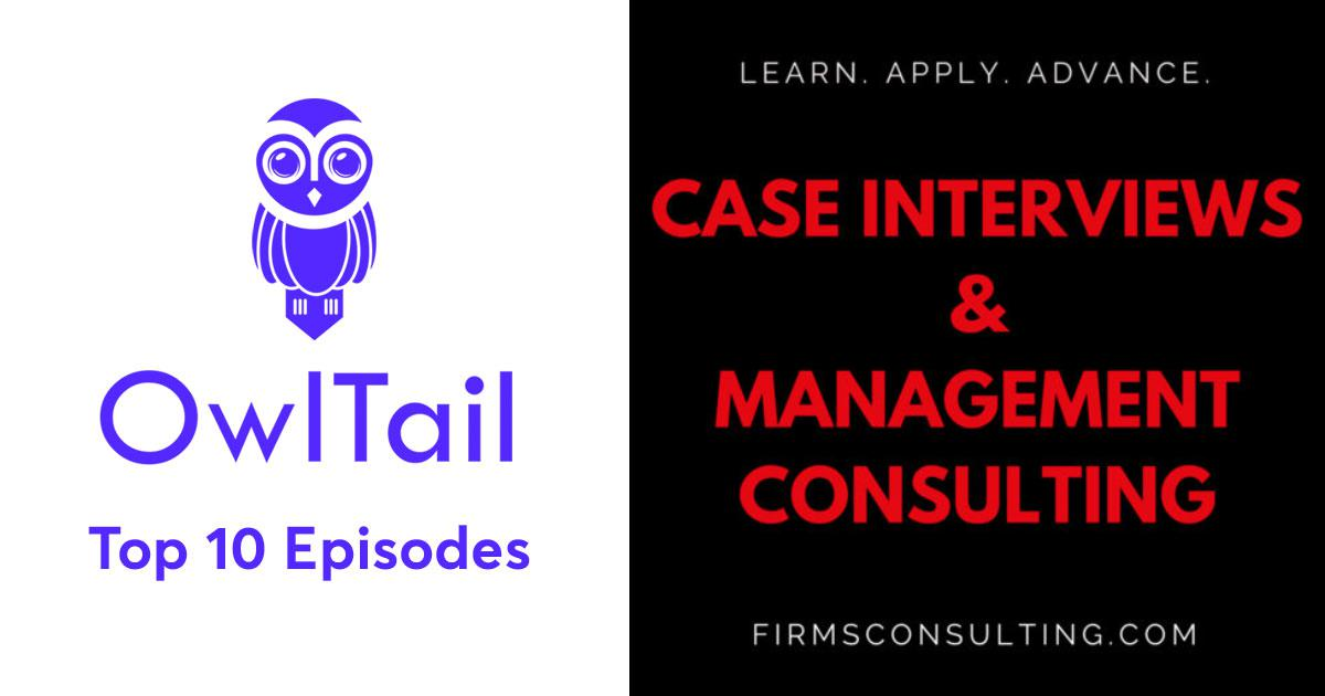 Best Episodes of Case Interview Preparation & Management Consulting