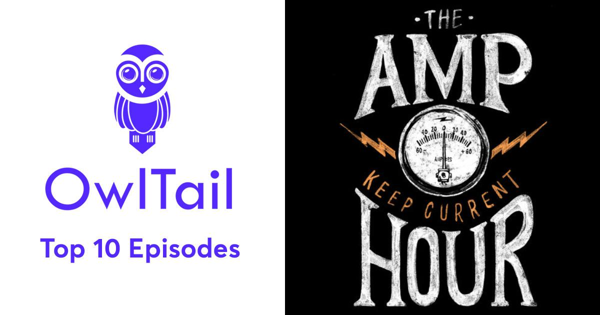 Best Episodes of The Amp Hour Electronics Podcast