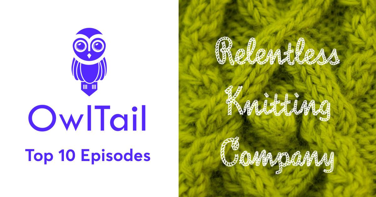 5580be1e321 Best Episodes of Relentless Knitting Podcast