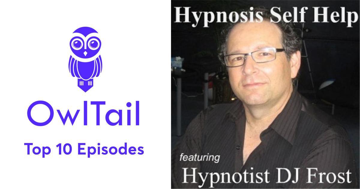 Best Episodes of Hypnosis Self Help featuring Hypnotist DJ Frost