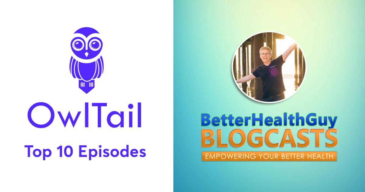 Best Episodes of BetterHealthGuy Blogcasts