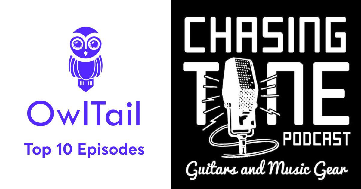 Best Episodes of Chasing Tone - Guitar Podcast About Gear, Effects