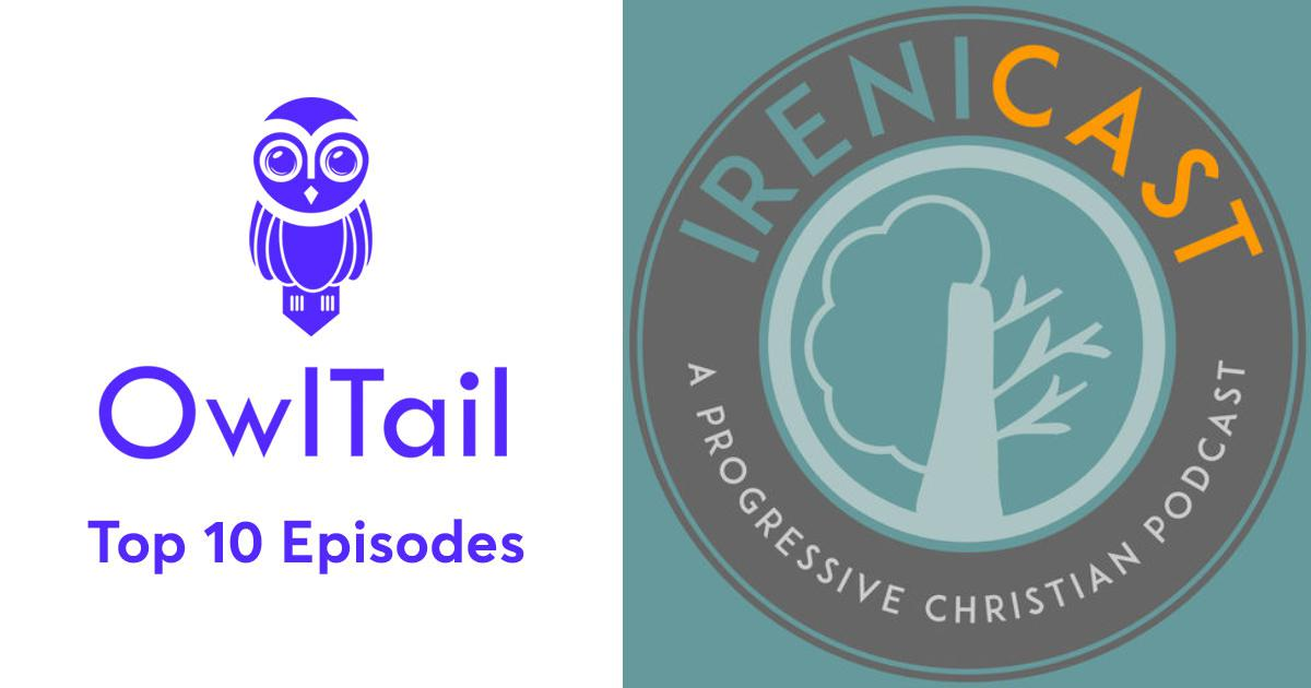 Best Episodes of Irenicast - A Progressive Christian Podcast