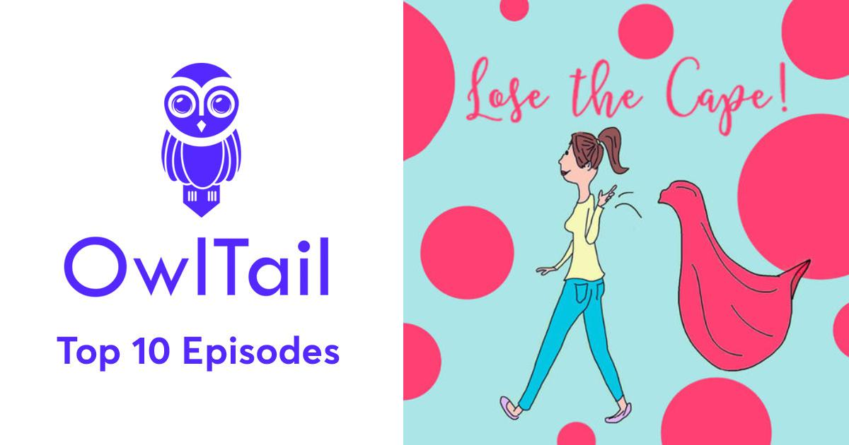 Best Episodes of Lose the Cape! Moms who want to change the world