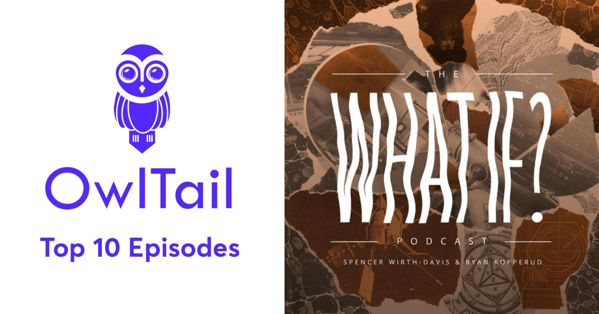 Best Episodes of The What If? Podcast