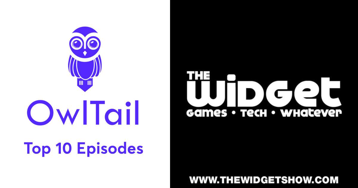 Best Episodes of The Widget – Games, Tech, Whatever