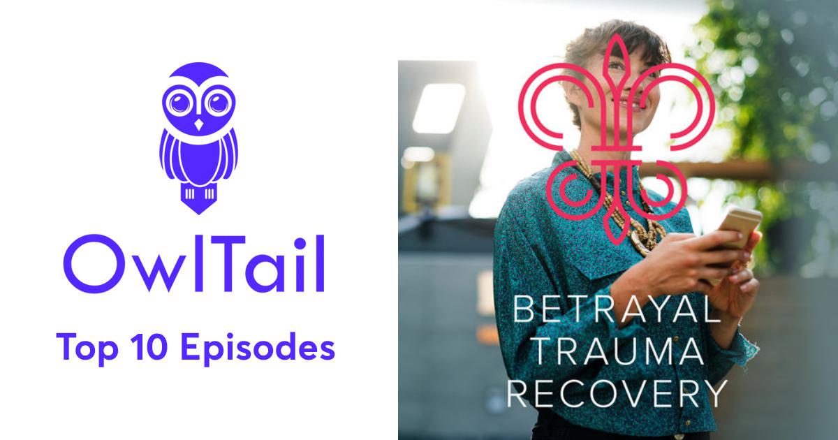 Best Episodes of Betrayal Trauma Recovery