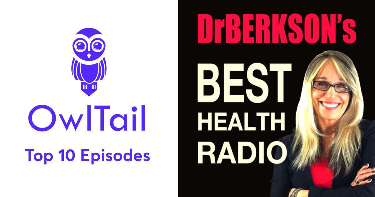 Best Episodes of Dr  Berkson's Best Health Radio Podcast