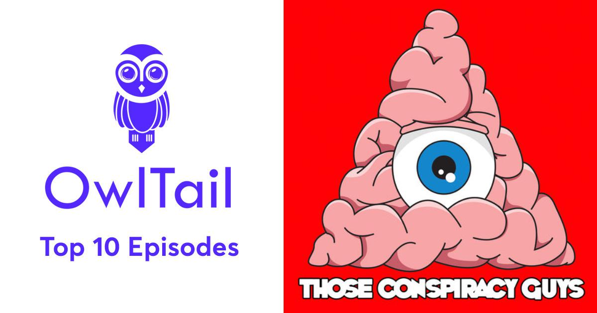 Best Episodes of Those Conspiracy Guys