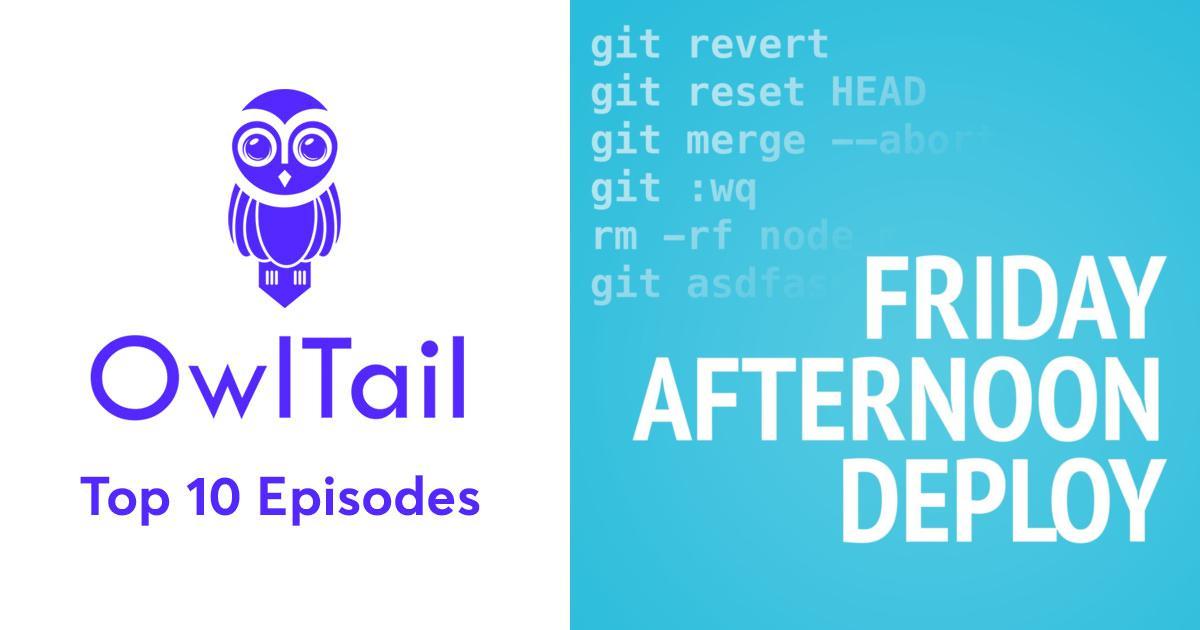 Best Episodes of Friday Afternoon Deploy: A Developer Podcast