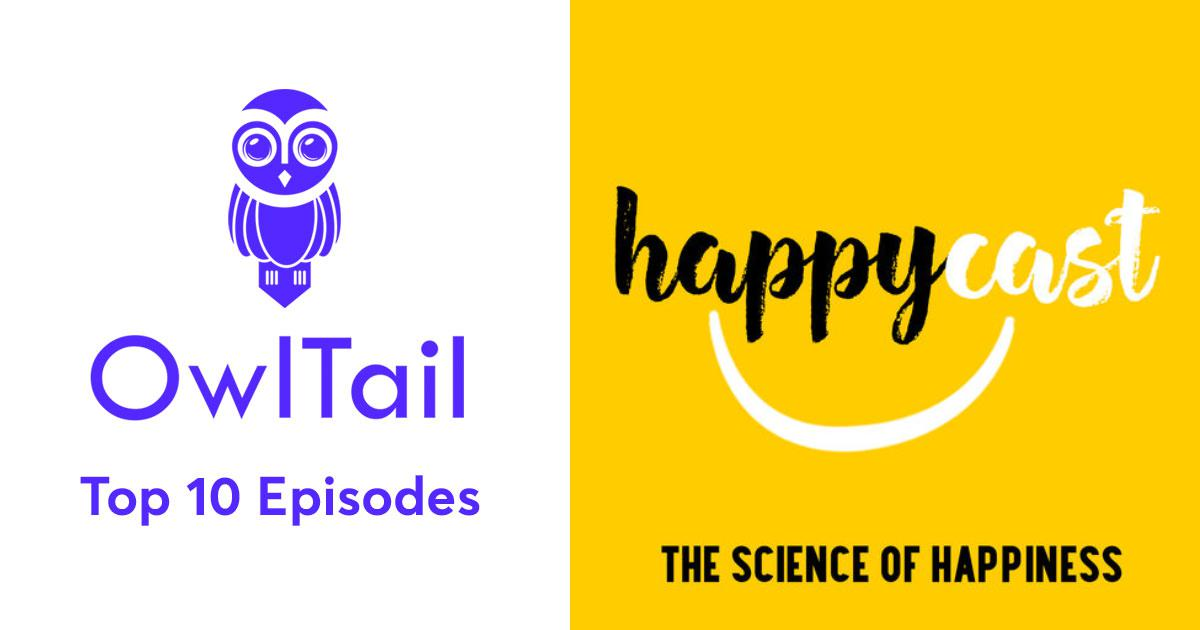 Best Episodes of Happycast: The Science of Happiness
