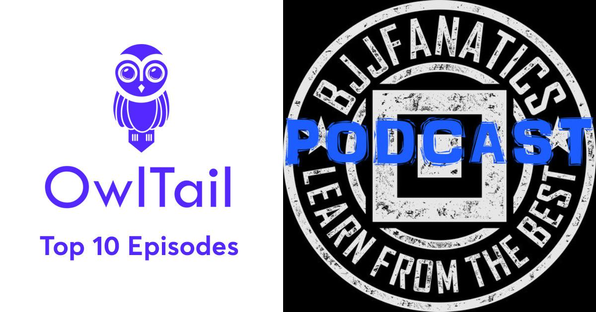 Best Episodes of BJJ Fanatics Podcast